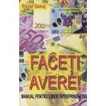 Faceti avere! - manual pentru liberi intreprinzatori