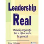 Leadership Real - oameni şi organizaţii, faţă în faţă cu marile lor provocări