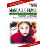 Manualul femeii. Terapia naturista - Boli, tratamente si sfaturi de la A la Z. Prevenire - Recunoastere - Vindecare