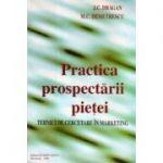 Practica prospectării pieţei. Tehnici de cercetare în marketing