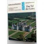 Das Tal der Loire. Schlosser, Kirchen und Stadte in 'Garten Frankreichs'