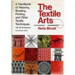 The textile Arts. A Handbook of Weaving, Braiding, Printing and other Textile Techniques