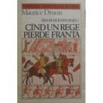 Cînd un rege pierde Franta ( REGII BLESTEMAȚI vol. IV )