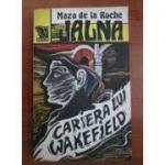 Cariera lui Wakefield ( JALNA vol. VI )