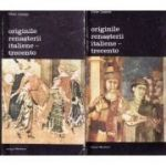 Originile Renașterii italiene - Trecento ( Vol. I )
