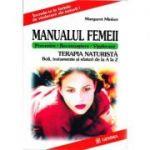 Manualul femeii. Terapia naturistă. Boli, tratamente și sfaturi de la A la Z