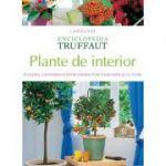 Plante de interior ( Enciclopedia Truffaut ). Alegerea, cultivarea și întreținerea plantelor verzi și cu flori