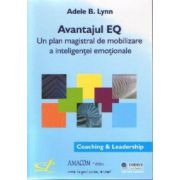 Avantajul EQ - Un plan magistral de mobilizare a inteligentei emotionale