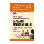 Capcanele managementului. Soluții pentru a transforma eșecul în victorie
