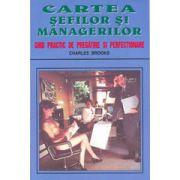 Cartea şefilor şi managerilor. Curs practic de pregătire şi perfecţionare
