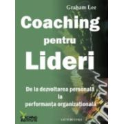 Coaching pentru lideri. De la dezvoltarea personală la performanţa organizaţională
