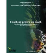 Coaching pentru un coach. Dezvoltare personală pentru specialiştii în dezvoltare personală