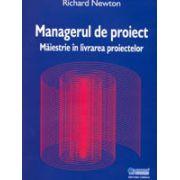 Managerul de proiect -măiestrie în livrarea proiectelor