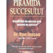 Piramida succesului - Organizaţii de succes prin oameni de succes