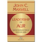 Leadership de aur - lecţii învăţate într-o viaţă de lider