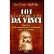 101 lucruri inedite despre Da Vinci. Secretele celui mai excentric si mai creator geniu al omenirii