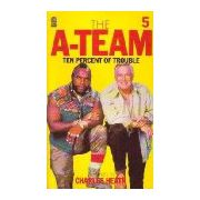 Ten percent of trouble ( The A-Team # 5 )