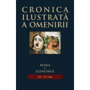 Roma şi elenismul (323-27 î. Hr. - Cronica ilustrată a omenirii, vol. 3 )