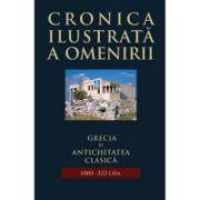 Grecia şi antichitatea clasică ( 1000 - 323 î. Hr.: Cronica ilustrată a omenirii, vol. 2 )