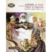 Walhalla şi Thule - mituri şi legende vechi germanice  ( 2 vol. )