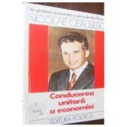 Nicolae Ceausescu : Conducerea unitara a economiei