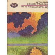 Antologia poeziei franceze - de la Rimbaud pina azi ( vol. 1 )