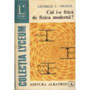 Cui i-e frică de fizica modernă?