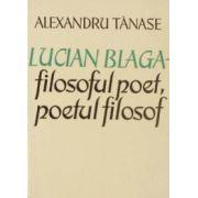 Lucian Blaga - filosoful poet, poetul filosof