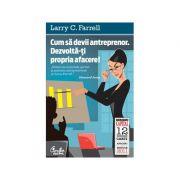 Cum să devii antreprenor. Dezvoltă-ți propria afacere!