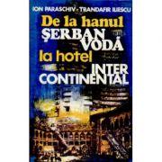 De la hanul Șerban Vodă la Hotel Intercontinental