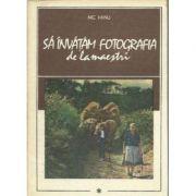 Să învățăm fotografia de la maeștrii ( vol. 1 )