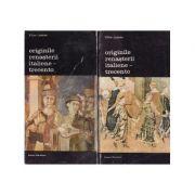Originile Renașterii italiene - Trecento ( 2 vol. )