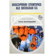 Descoperiri științifice ale secolului XX. Mică enciclopedie ( Vol. 1 - Astronomie, chimie, fizică, matematică )