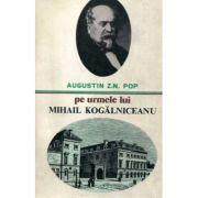 Pe urmele lui Mihail Kogălniceanu