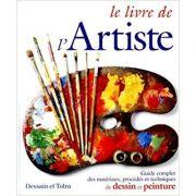 Le livre de l'artiste. Guide complet des materiaux, procedes et techniques de dessin et peinture