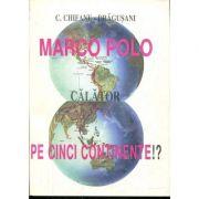 Marco Polo călător pe cinci continente!?