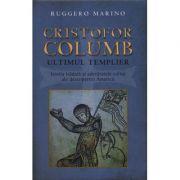 Cristofor Columb, ultimul templier. Istoria trădată și adevăratele culise ale descoperirii Americii