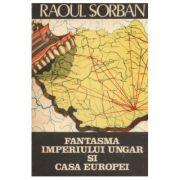 Fantasma imperiului ungar și Casa Europei