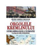 Orgoliile Kremlinului. O istorie a imperiului rus de la 1552 până astăzi