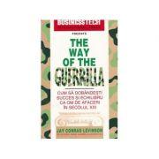The Way of the Guerilla. Cum să dobândești succes și echilibru ca om de afaceri în secolul XXI
