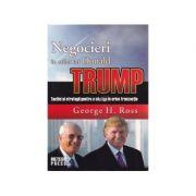 Negocieri în stilul lui Donald Trump. Tactici și strategii pentru a câștiga în orice situație