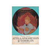Attila, Ginghiz-Han și Tamerlan