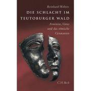 Die Schlacht im Teutoburger Wald. Arminius, Varus und das romische Germanien