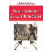 Curtea Miracolelor ( Seria REGELE CERSETORILOR )