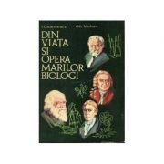 Din viața și opera marilor biologi