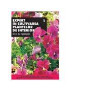 Expert în cultivarea plantelor de interior ( vol. 1 )