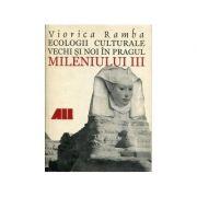 Ecologii culturale vechi și noi în pragul mileniului III. Repere sintetice din istoria culturii umane