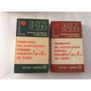 Probleme de matematică pentru treapta I și a II-a de liceu ( 2 vol. )