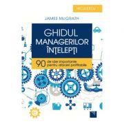 Ghidul managerilor înțelepți. 90 de idei importante pentru afaceri profitabile