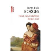 Nouă eseuri dantești * Borges oral